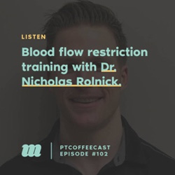 Blood Flow Restriction Training With Dr. Nicholas Rolnick | 102